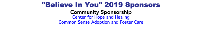 """Believe In You"" 2019 Sponsors Community Sponsorship Center for Hope and Healing Common Sense Adoption and Foster Care"